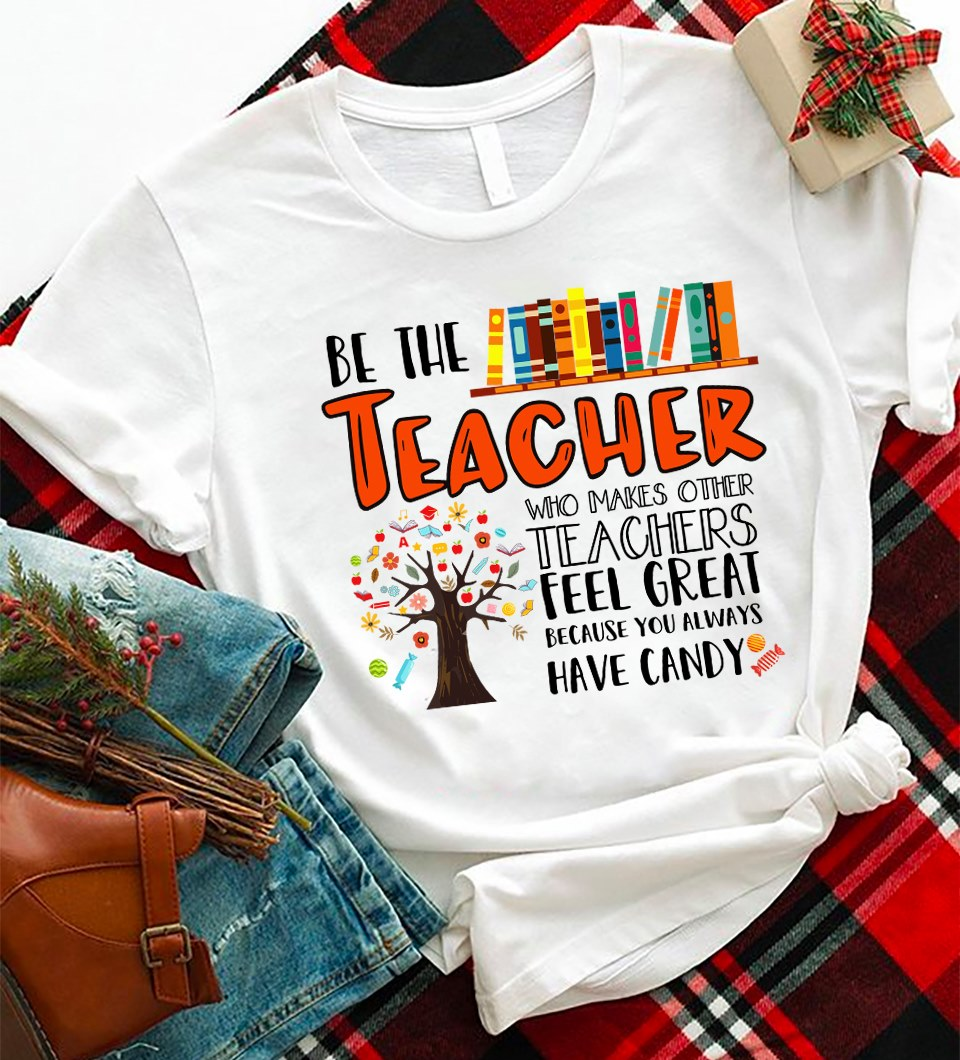 Teacher Shirt Makes Other Teacher Great Because You Have Candy
