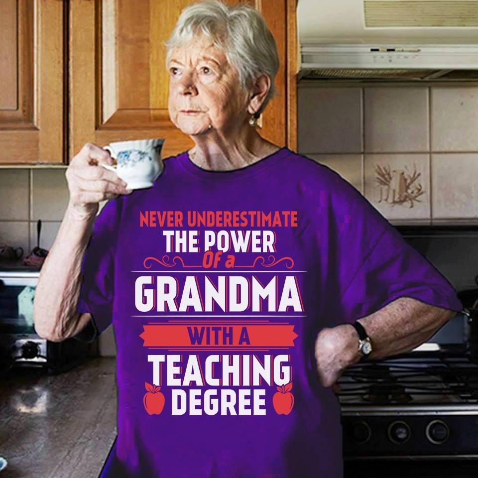 Teacher Shirt Never Underestimate Grandma With Teaching Degree