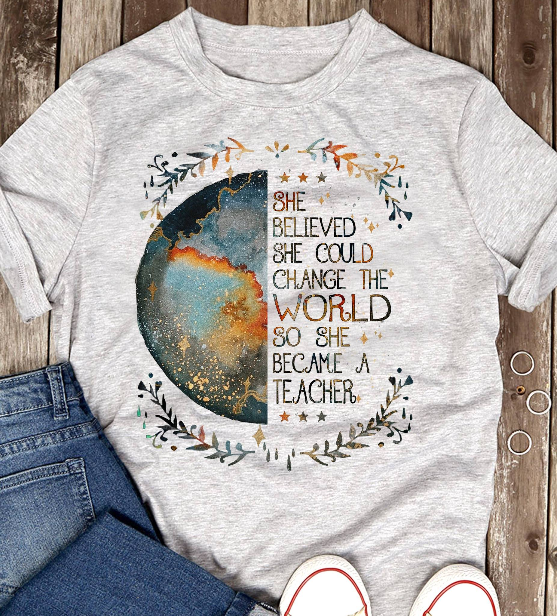 Teacher Shirt She Believed She Could Change The World Earth