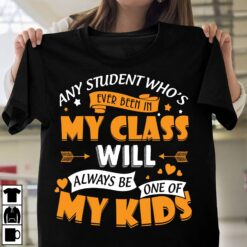 Teacher Shirt Students In My Class Always Be One Of My Kids