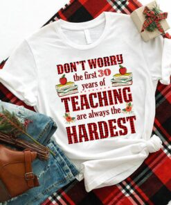 Teacher Shirt The First 30 Years Teaching Always The Hardest