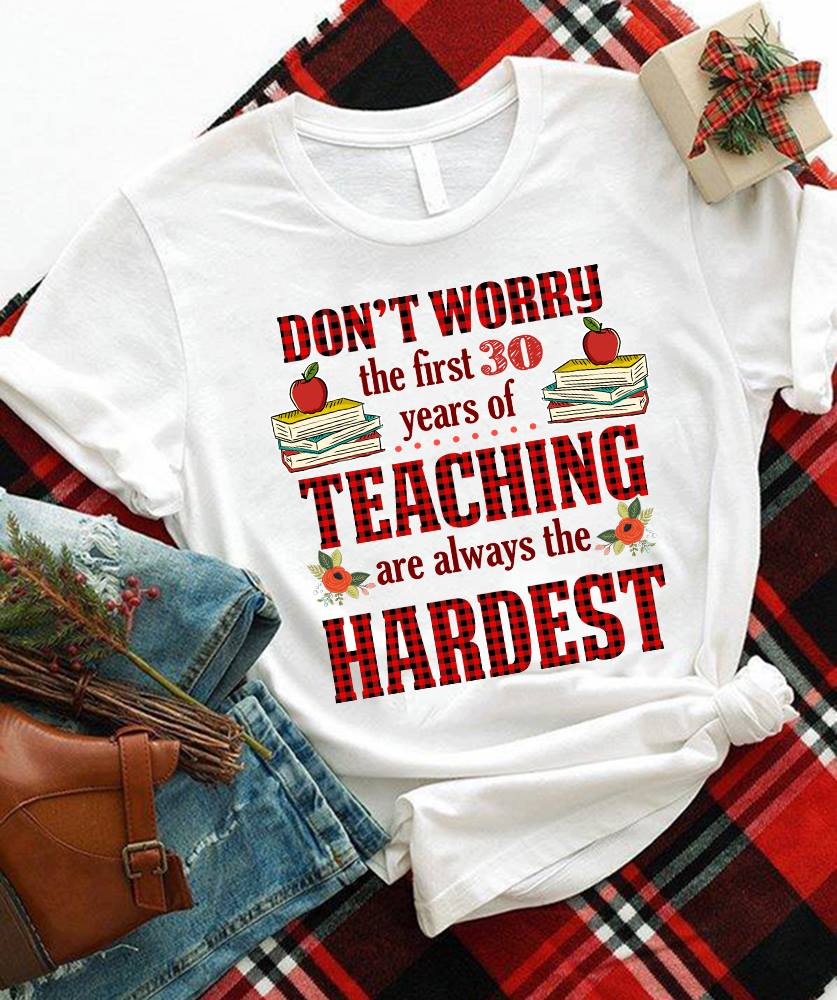 Teacher Shirt The First 30 Years Teaching Always The Hardest