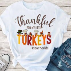 Teacherlife Shirt Thankful For My Little Turkeys