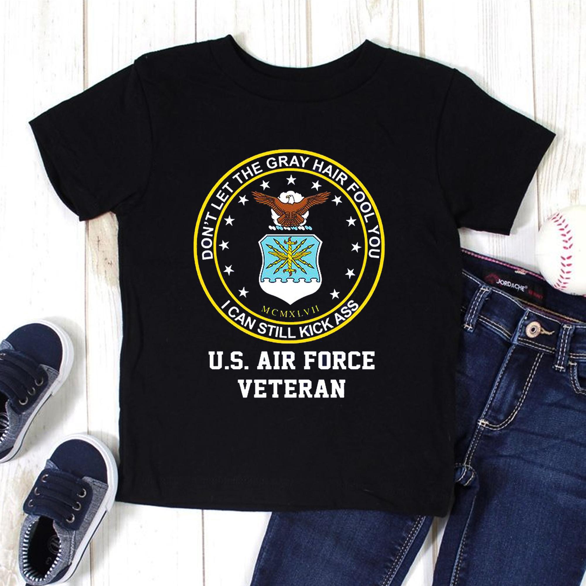 US Air Force Veteran Shirt Don't Let Grey Hair Fool You