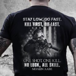 Veteran Shirt Stay Low Go fast Kill First Die Last