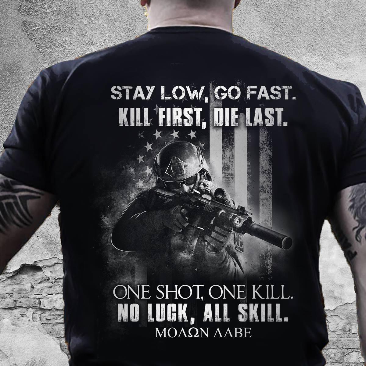 Veteran Shirt Stay Low Go fast Kill First Die Last