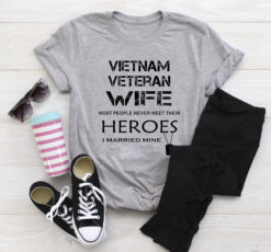 Vietnam Veteran Wife Shirt Most People Never Meet Their Hero