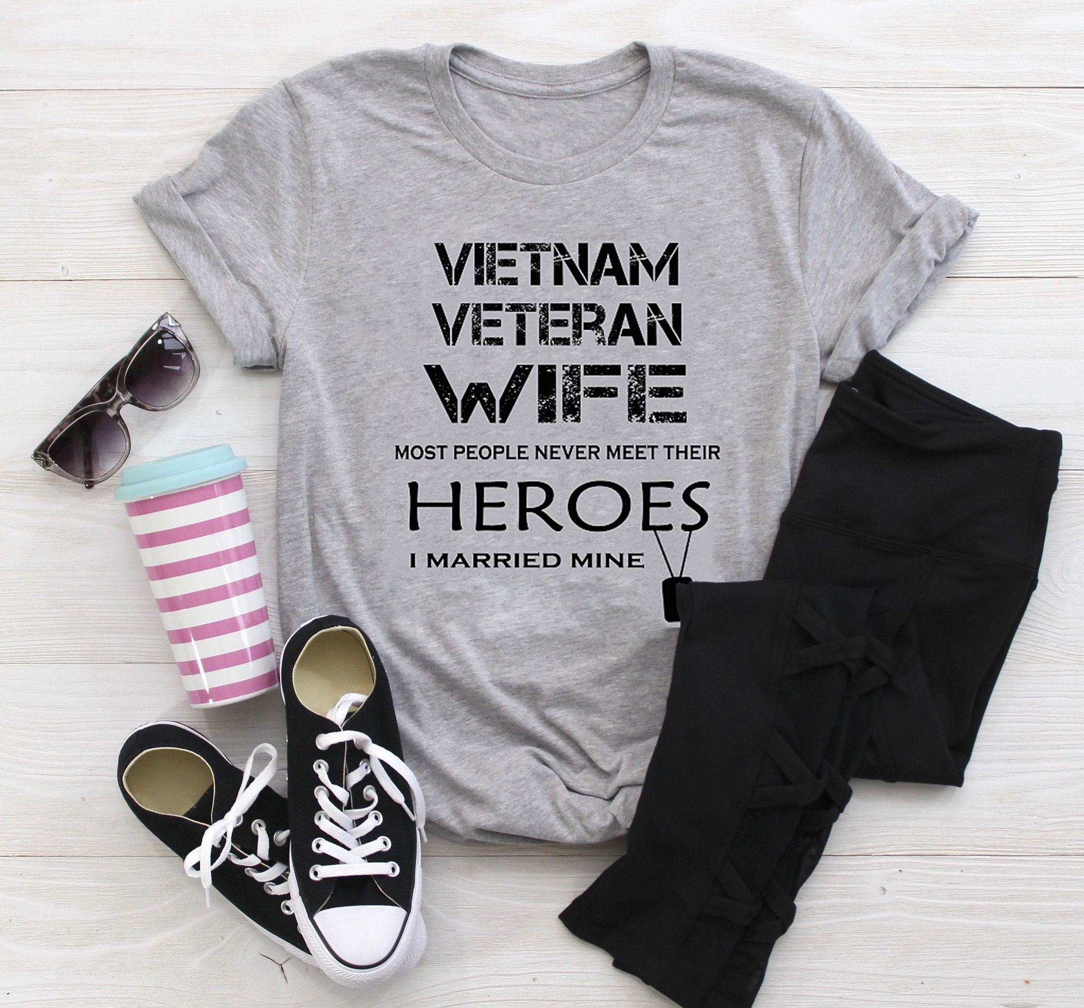 Vietnam Veteran Wife Shirt Most People Never Meet Their Hero