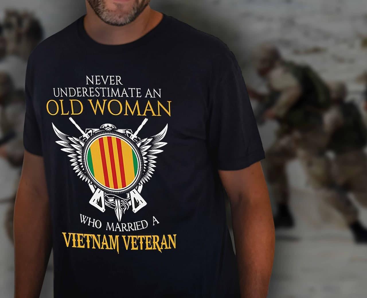 Vietnam Veteran Wife Shirt Never Underestimate Old Woman