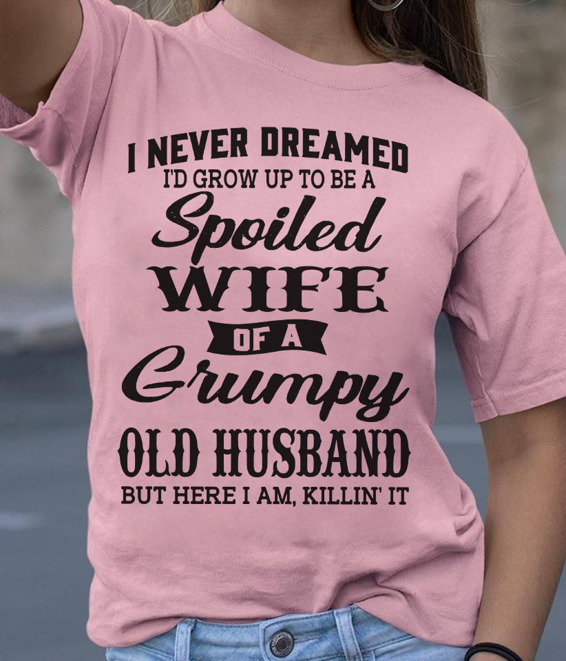 Wife Shirt Spoiled Wife Of A Grumpy Old Husband