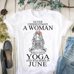 Yoga Shirt Never Underestimate Woman Yoga Born In JuneYoga Shirt Never Underestimate Woman Yoga Born In June
