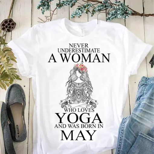 Yoga Shirt Never Underestimate Woman Yoga Born In May