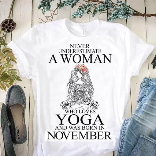 Yoga Shirt Never Underestimate Woman Yoga Born In November