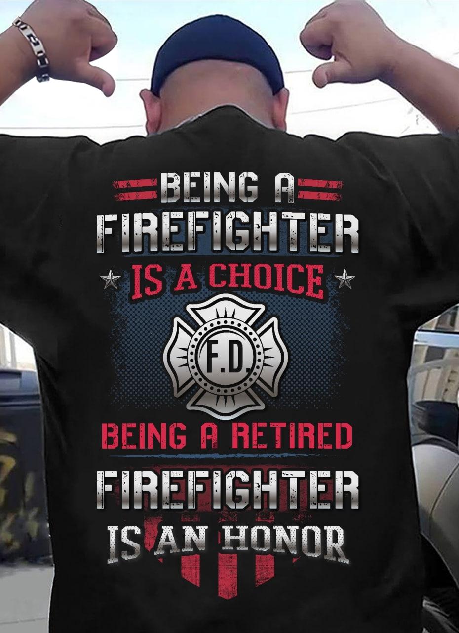 Being A Retired Firefighter Is An Honnor Shirt