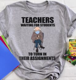 Bernie Sanders Teachers Waiting For Students Shirt