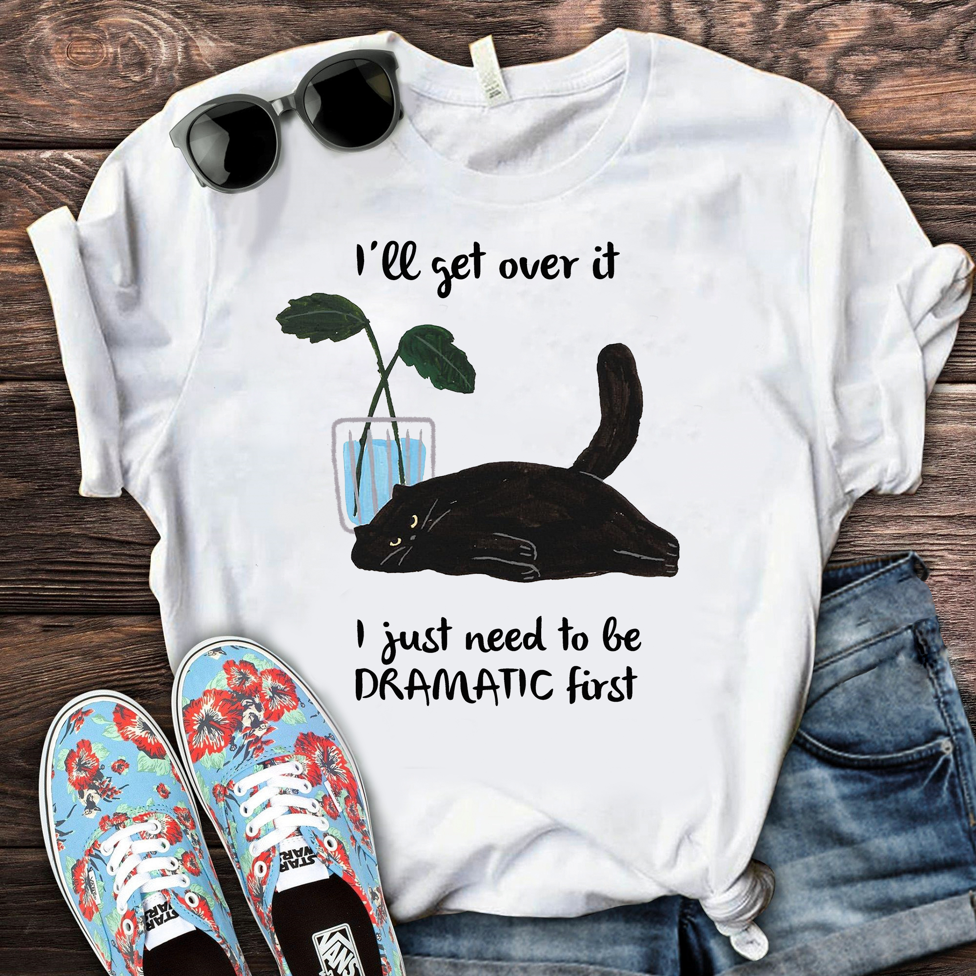 Black Cat I'll Get Over It I Just Need To Be Dramatic First Shirt