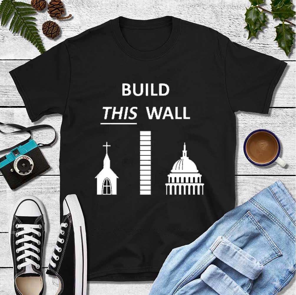 Build This Wall Shirt Pro-Trump Church State Build