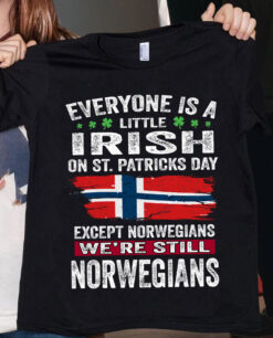 Everyone Is A Little Irish Except Norwegians Shirt