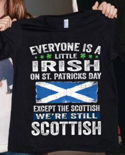 Everyone Is A Little Irish Except Scottish Shirt