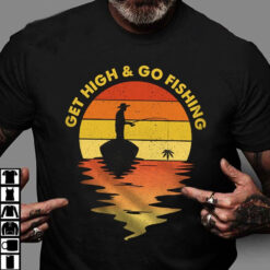 Get High And Go Fishing Cannabis Fisherman Shirt
