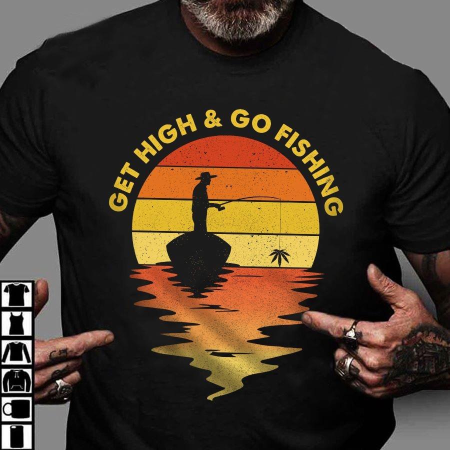 Get High And Go Fishing Cannabis Fisherman Shirt