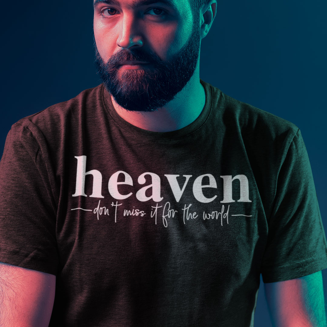 Heaven Don't Miss It For The World Shirt