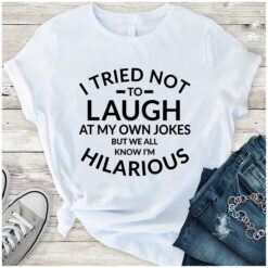 I Try Not To Laugh At My Own Jokes Shirt