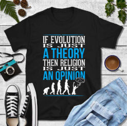 If Evolution Is A Theory Religion Is An Opinion Shirt