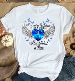 I'm Not A Widow I'm A Wife To A Husband With Wings Shirt