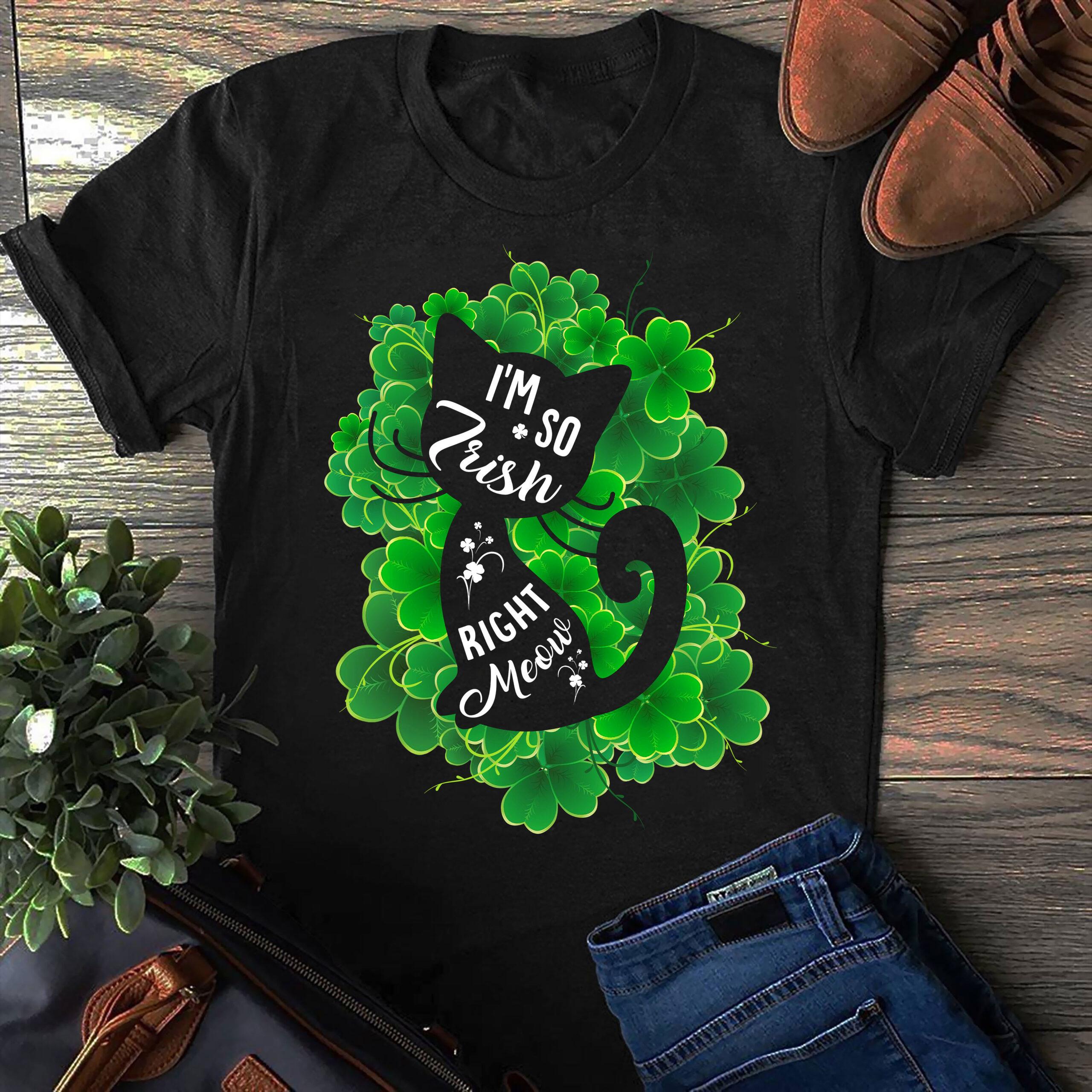 I'm So Irish Right Meow Shirt St Patrick Day