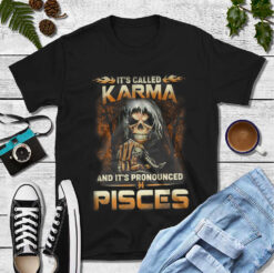 It's Called Karma It's Pronounced Pisces Shirt