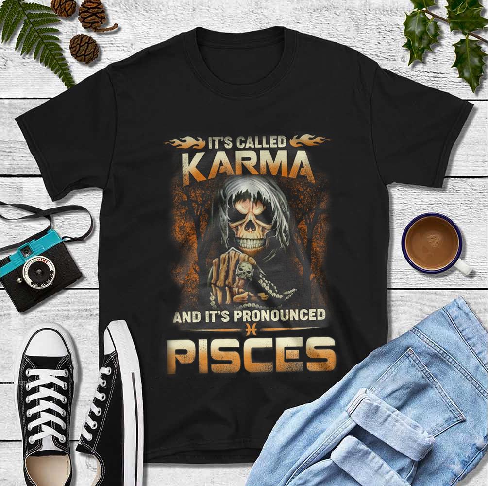 It's Called Karma It's Pronounced Pisces Shirt