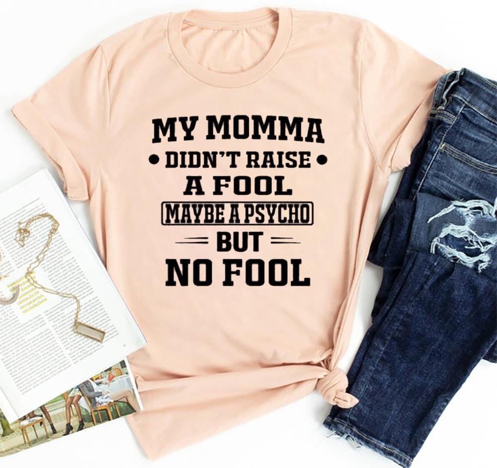My Momma Didn't Raise A Fool Shirt