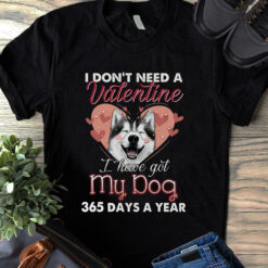 Siberian Husky I Don't Need A Valentine I Have My Dog Shirt