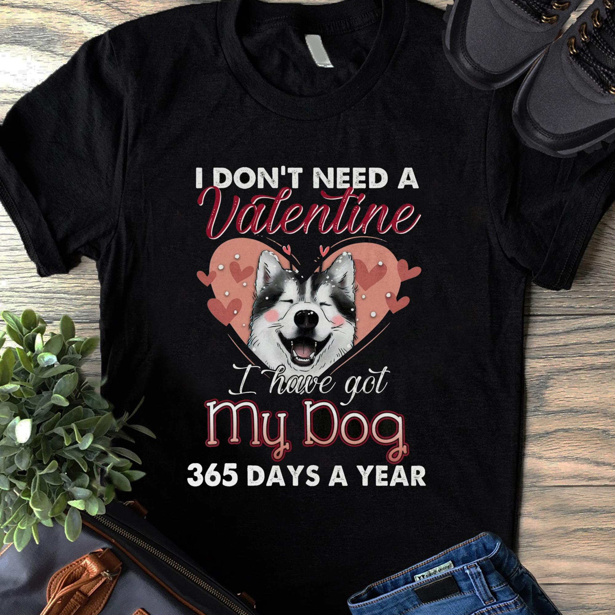 Siberian Husky I Don't Need A Valentine I Have My Dog Shirt