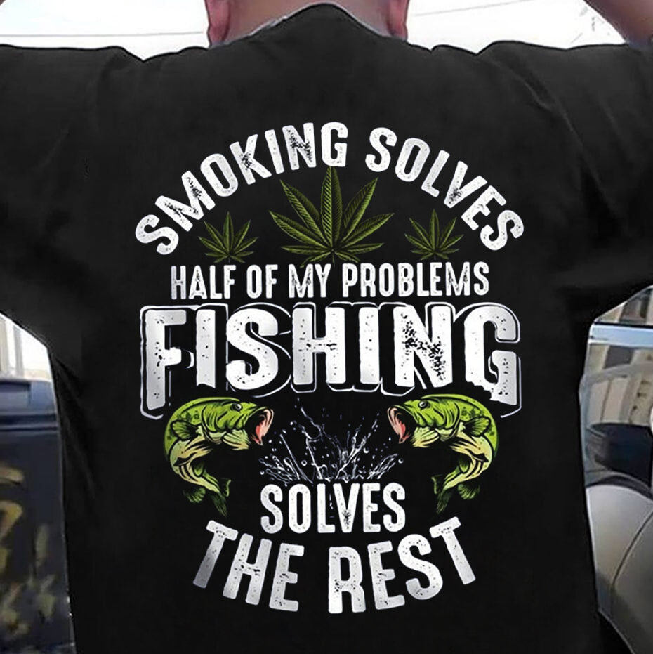 Smoking Solves Half Of My Problem Fishing Solves The Rest Shirt