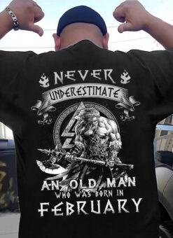 Viking Never Underestimate Old Man Born In February Shirt