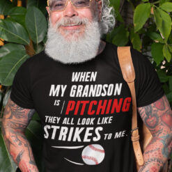 When My Grandson Pitching They All Look Like Strike To Me Shirt 1