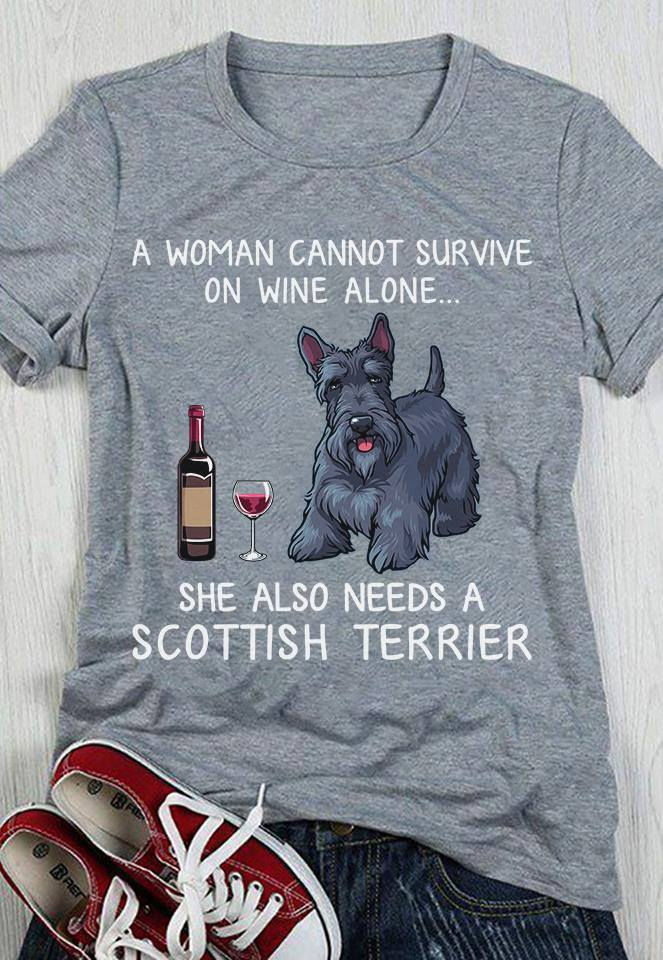 Woman Cannot Survive On Wine Alone Needs Scottish Terrier Shirt