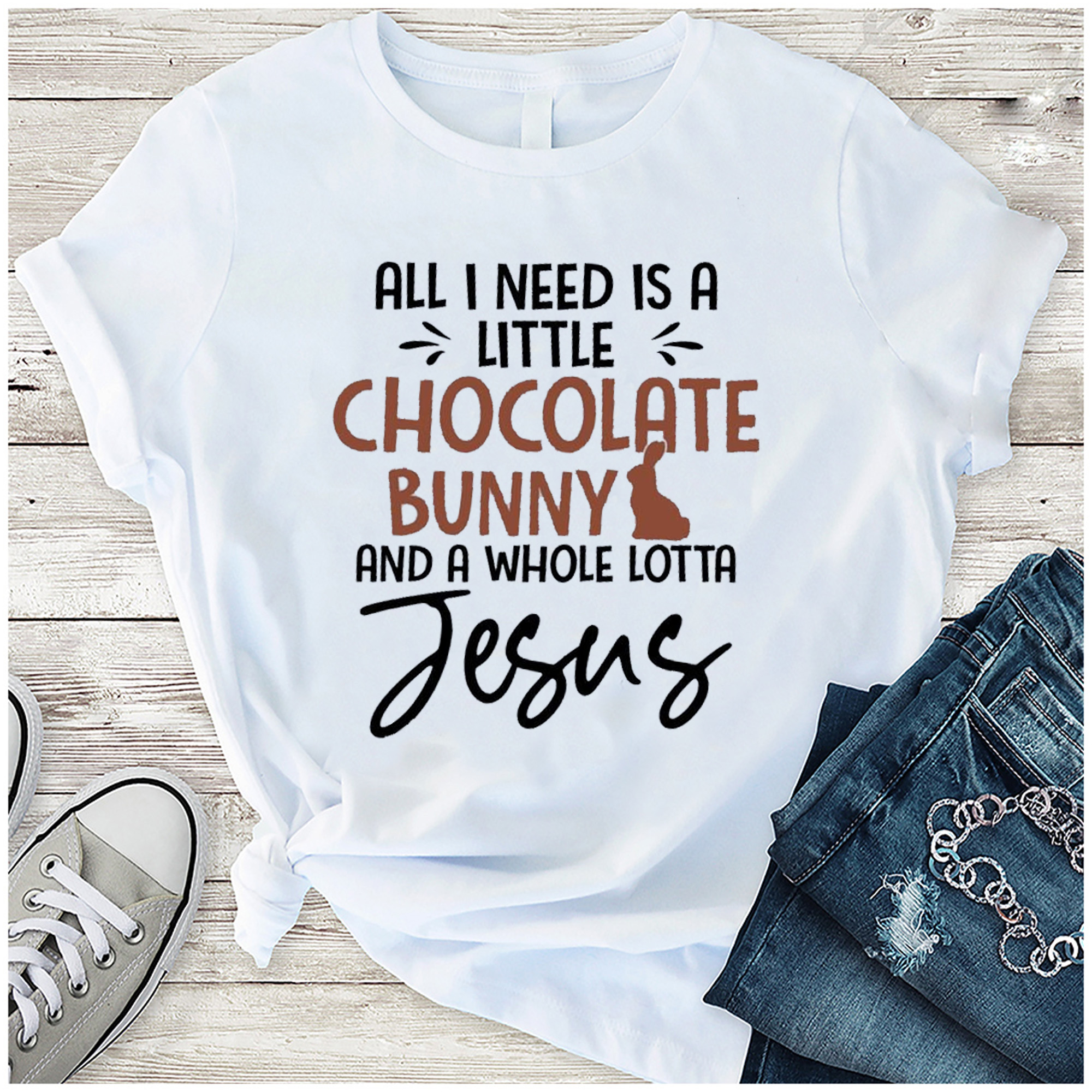 All I Need Is A Chocolate Bunny And A Whole Lotta Jesus Shirt