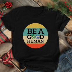 Be A Good Human Shirt