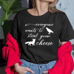 Everyone Wants To Steal Your Cheese T Shirt