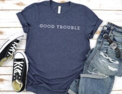 Good Trouble T Shirt