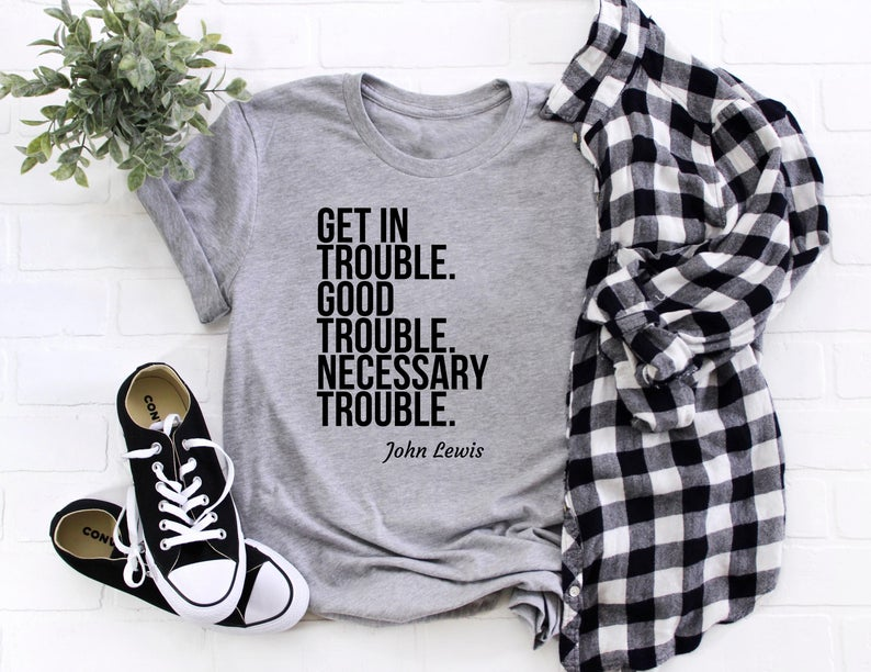 Good Trouble T Shirt Get In Trouble Necessary Trouble