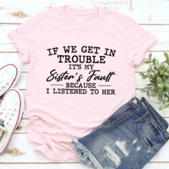 If We Get In Trouble It's My Sister's Fault Shirt