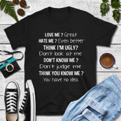 Love Me Great Hate Me Even Better Shirt