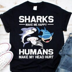 Sharks Make Me Happy Human Make My Head Hurt Shirt
