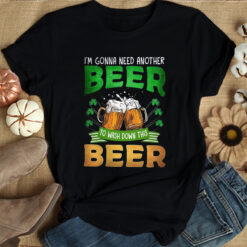 St Patrick Day I'm Gonna Need Another Beer Shirt