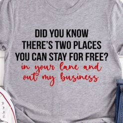 Two Places You Can Stay In You Lane And Out My Business Shirt