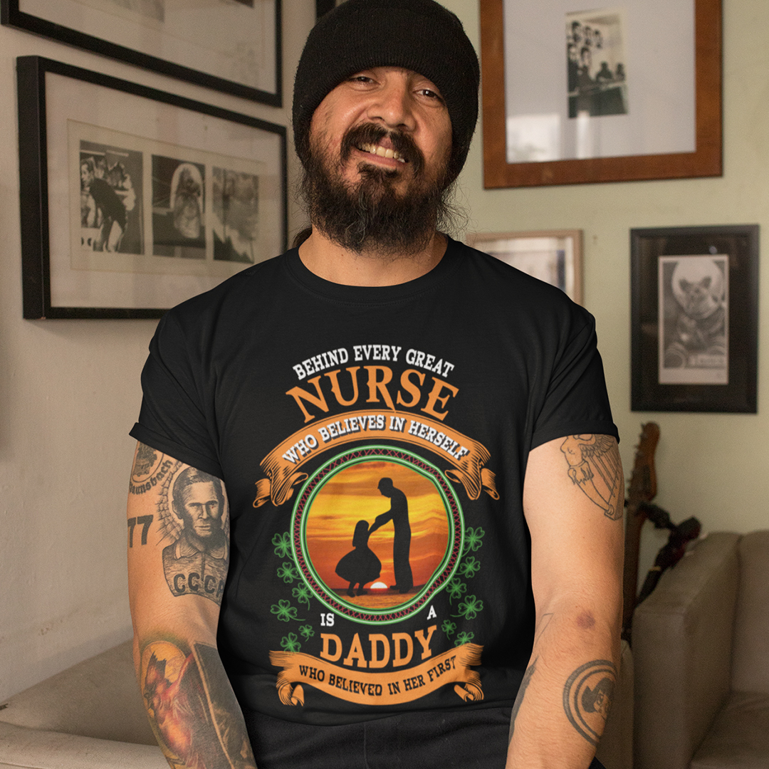 Behind Every Nurse Is Daddy Who Believed In Her First Shirt